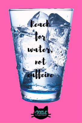 Reach for water, not caffeine.png